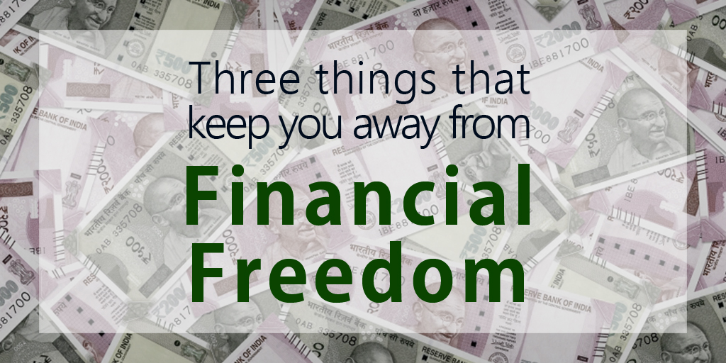 Three things that keep you away from financial freedom
